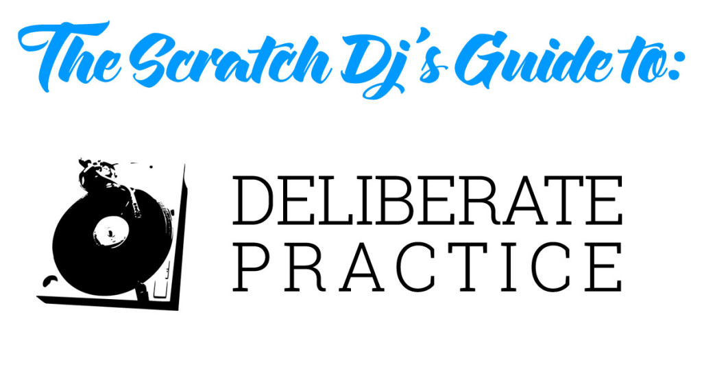 The Scratch DJ's Guide to Deliberate Practice